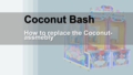 Image of Replace Coconut Bash Assembly